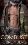Release Day Review: COMBUST (EVERYDAY HEROES #2) by K. BROMBERG