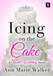 ICING ON THE CAKE (Wild Wedding) by ANN MARIE WALKER