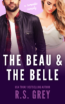 Release Day Launch: THE BEAU & THE BELLE by R.S. GREY