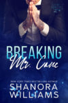 New Release: BREAKING MR. CANE by SHANORA WILLIAMS