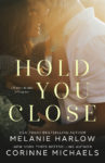 Release Blitz: HOLD YOU CLOSE by MELANIE HARLOW and CORINNE MICHAELS