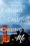 CALLING CALLING CALLING ME by NATASHA WASHINGTON