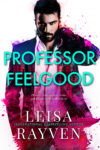 PROFESSOR FEELGOOD (MASTERS OF LOVE #2) by LEISA RAYVEN
