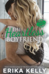 New Release + Excerpt: THE HEARTLESS BOYFRIEND by ERIKA KELLY