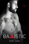 Cover Reveal + Giveaway: BALLISTIC (A VIGILANTES NOVEL) by KERI LAKE