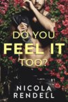 New Release + Excerpt: DO YOU FEEL IT TOO? by NICOLA RENDELL