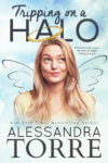 Cover Reveal + Excerpt: TRIPPING ON A HALO by ALESSANDRA TORRE