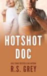 HOTSHOT DOC by R.S. GREY – Release Blitz