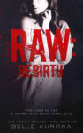 RAW: REBIRTH (RAW FAMILY #3) by BELLE AURORA…Review