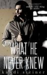 WHAT HE NEVER KNEW by KANDI STEINER . . . Release Day Review
