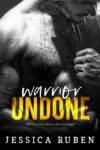 WARRIOR UNDONE by JESSICA RUBEN. . . Excerpt