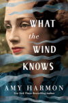 WHAT THE WIND KNOWS by AMY HARMON. . . ARC Review