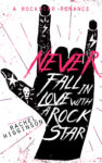 Cover Reveal: NEVER FALL IN LOVE WITH A ROCK STAR by RACHEL HIGGINSON